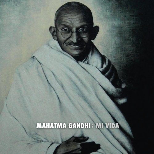 Mahatma Gandhi: Mi Vida (Spanish Edition) [Adriano Luchese - Mahatma Gandhi] (Tapa Blanda)