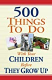 img - for 500 Things to Do With Your Children Before They Grow Up book / textbook / text book