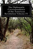 The Diplomatic Correspondence of the American Revolution Volume IV, Jared Sparks, 1499596170