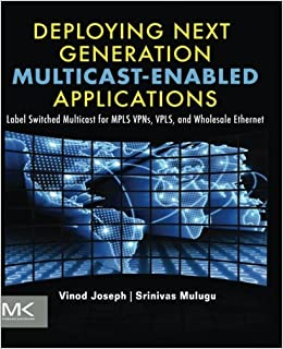 Deploying Next Generation Multicast-enabled Applications: Label Switched Multicast for MPLS VPNs, VPLS, and Wholesale Ethernet by Vinod Joseph (2011-07-29)