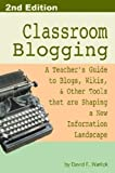 Classroom Blogging: 2nd Edition, David Warlick, 143032676X