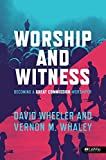 img - for Worship and Witness: Becoming a Great Commission Worshiper book / textbook / text book
