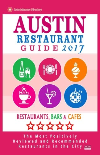 Austin Restaurant Guide 2017: Best Rated Restaurants in Austin, Texas - 500 Restaurants, Bars and Cafés recommended for Visitors, 2017 (Austin Restaurants compare prices)