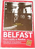 Belfast : From Loyalty to Rebellion, Goldring, 0853157286
