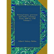 Pennsylvania, province and state; a history from 1609 to 1790 Volume 1