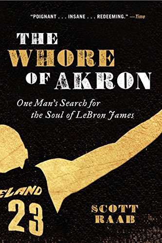 Read Online The Whore of Akron: One Man's Search for the Soul of LeBron James ebook