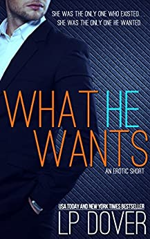 What He Wants: Trusting You prequel novella by [Dover, L.P.]
