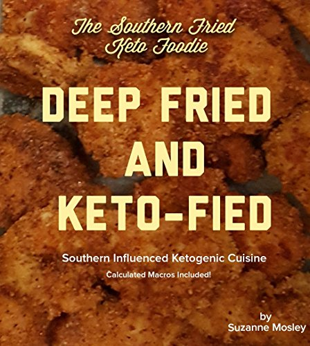 The Southern Fried Keto Foodie: Deep Fried and Keto-fied by Suzanne Mosley