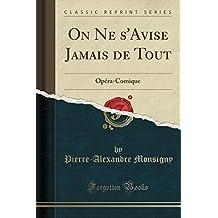 On Ne s'Avise Jamais de Tout: Opéra-Comique (Classic Reprint) (French Edition)