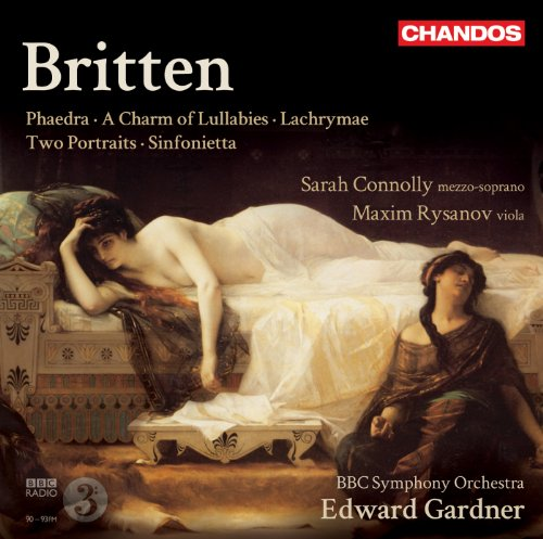 - Britten: Phaedra - A Charm of Lullabies - Lachrymae - Two Portraits - Sinfonietta