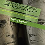 Wie Man Mit Nur Einem Wort Reichtum Erlangt (How To Gain Wealth With Just One Word) (German Edition) | Gene Geter