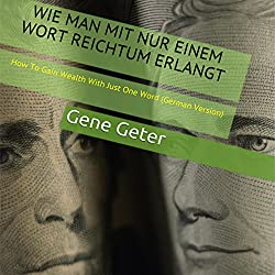 Wie Man Mit Nur Einem Wort Reichtum Erlangt (How To Gain Wealth With Just One Word) (German Edition)