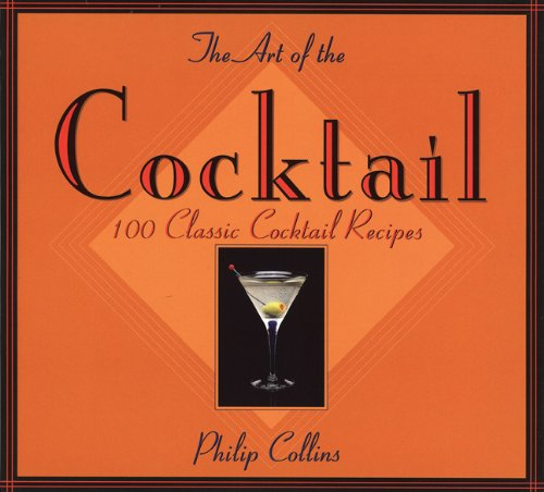 The Art of the Cocktail: 100 Classic Cocktail Recipes (100 Cocktails Classic)