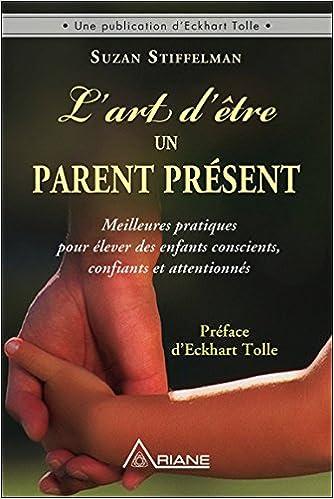 En ligne L'art d'être un parent présent - Meilleures pratiques pour élever des enfants conscients, confiants et attentionnés pdf, epub ebook