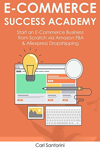 Ecommerce Success Academy: Start an E-Commerce Business from Scratch via Amazon FBA & Aliexpress Dropshipping (Dropship Program)