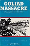 img - for Goliad Massacre: A Tragedy of the Texas Revolution book / textbook / text book