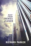 Keep Your Enemies Closer, Richard Parker, 1481154664