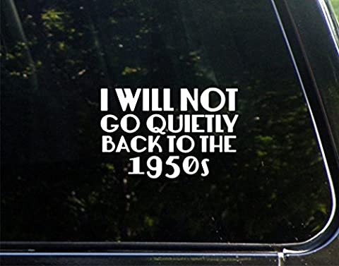 I Will Not Go Quietly Back To The 1950s- 5-3/4