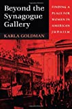 Beyond the Synagogue Gallery : Finding a Place for Women in American Judaism, Goldman, Karla, 0674007050