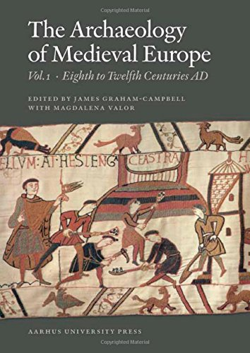 The Archaeology Of Medieval Europe, Vol. 1: The Eighth To Twelfth Centuries AD