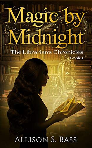 Magic by Midnight (The Librarian's Chronicles Book 1) by [Bass, Allison S.]