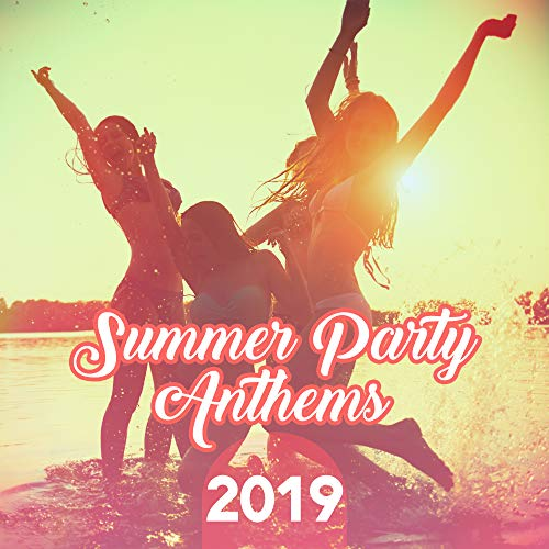 Summer Party Anthems 2019: Collection of Best Chillout Beats for Summer Beach, Pool or Garden Party, Deep Pumping Electro House Music