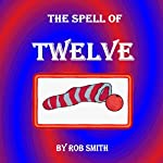The Spell of Twelve | Robert B. Smith