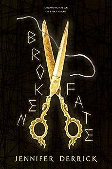 Broken Fate (Threads of the Moirae Book 1) by [Derrick, Jennifer]