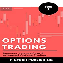 Options Trading: Beginner, Intermediate & Advanced Options Trading: Investments & Securities, Book 8 Audiobook by  FinTech Publishing Narrated by Michael Hatak