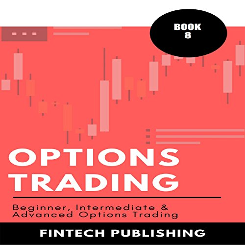 Options Trading: Beginner, Intermediate & Advanced Options Trading: Investments & Securities, Book 8