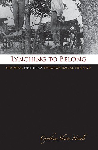 Lynching to Belong: Claiming Whiteness through Racial Violence (Centennial Series of the Association of Former Students, Texas A&M University) ebook