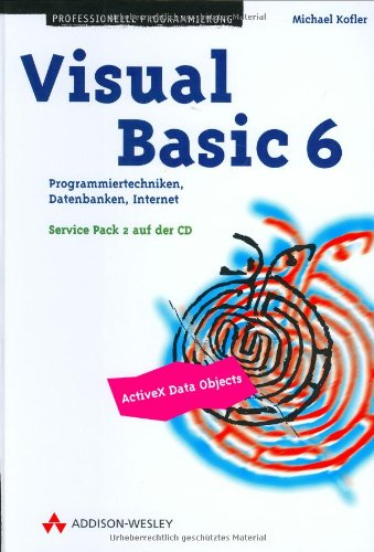 Visual Basic 6 . Programmiertechniken, Datenbanken, Internet (Programmer's Choice) Gebundenes Buch – 15. Oktober 1998 Michael Kofler Addison-Wesley 3827314283 Programmiersprachen