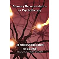 Memory Reconsolidation in Psychotherapy: The Neuropsychotherapist Special Issue: 1