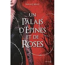 Un Palais d'Epines et de Roses - Tome 1 de 3 [ A Court of Thorns and Roses ] (French Edition)