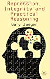 Repression, Integrity and Practical Reasoning, Jaeger, Gary, 0230368506