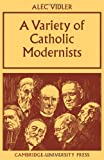 Variety of Catholic Modernists, Vidler, Alec R., 0521076498