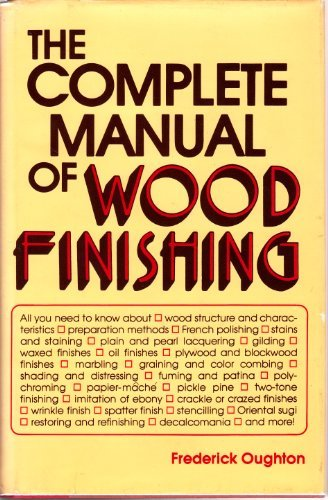 The Complete Manual of Wood Finishing (Furniture Wood Stein)