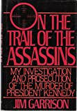 On the Trail of the Assassins : My Investigation and Prosecution of the Murder of President Kennedy, Garrison, Jim, 094178102X