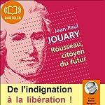 Rousseau, citoyen du futur: De l'indignation à la libération ! | Jean-Paul Jouary