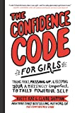 #7: The Confidence Code for Girls: Taking Risks, Messing Up, and Becoming Your Amazingly Imperfect, Totally Powerful Self