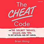 The Cheat Code: The Secret Tweaks, Hacks and Tips to Get Noticed and Get Ahead | Brian Wong