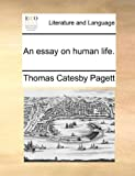 An Essay on Human Life, Thomas Catesby Pagett, 1170591388