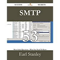 SMTP 53 Success Secrets - 53 Most Asked Questions On SMTP - What You Need To Know