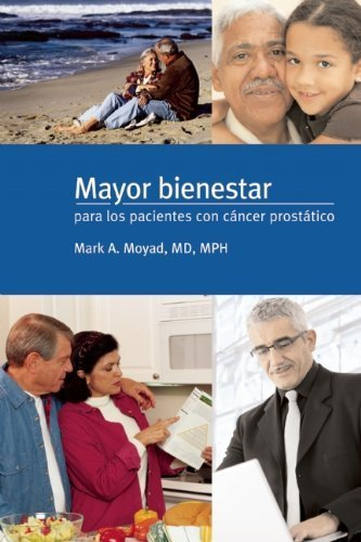 Mayor bienestar para los pacientes con cancer prostatico (Spanish Edition) by Mark A. Moyad - Shopping Arbor Mall Ann
