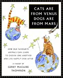 img - for Cats are from Venus, Dogs are from Mars: How Our Favourite Animals Can Learn to Cherish and Love One Another by Gerry Maguire Thompson (2003-10-28) book / textbook / text book