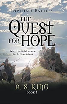 The Quest for Hope |  Christian Fantasy Adventure (Invisible Battles Book 1) by [King, A. S.]