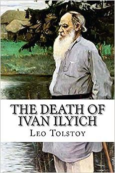 the death of ivan ilyich leo tolstoy louise maude aylmer maude the death of ivan ilyich