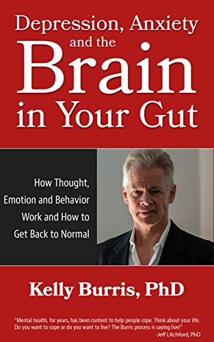 Look into your soul and take control of your mental health.  Depression Anxiety and the Brain in Your Gut: How Thought, Emotion and Behavior Work and How to Get Back to Normal by Kelly Burris. Sale price!