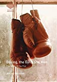 Boxing, the Gym, and Men: The Mark of the Fist (Cultural Sociology)