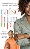 Raise Him Up, Derrick Moore and Stephanie Perry Moore, 1401677827